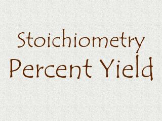 Stoichiometry Percent Yield