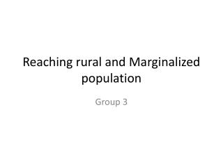 Reaching rural and Marginalized population