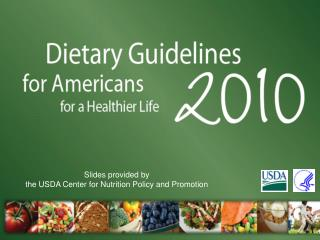 Slides provided by the USDA Center for Nutrition Policy and Promotion