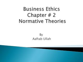 Business Ethics  Chapter # 2  Normative Theories