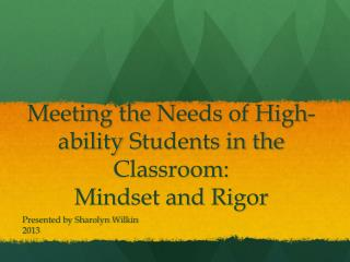 Meeting the  N eeds of High-ability  S tudents in the Classroom:   Mindset and Rigor