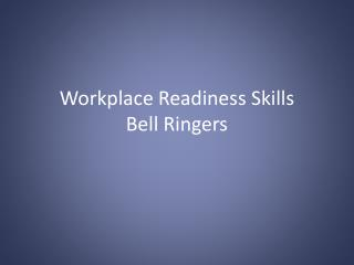 Workplace Readiness Skills  Bell Ringers