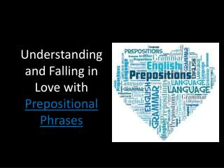 Understanding and Falling in Love with  Prepositional Phrases