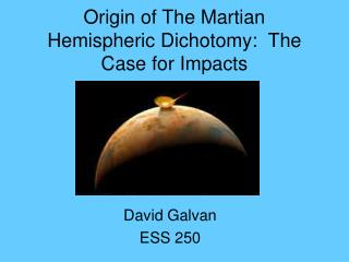 Origin of The Martian Hemispheric Dichotomy:  The Case for Impacts