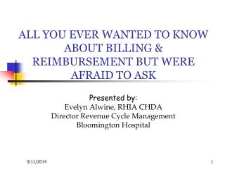 ALL YOU EVER WANTED TO KNOW ABOUT BILLING & REIMBURSEMENT BUT WERE AFRAID TO ASK
