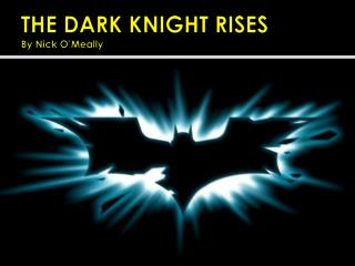 THE DARK KNIGHT RISES By Nick O'Meally