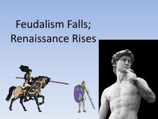 Feudalism Falls; Renaissance Rises