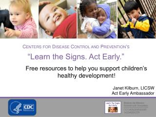 "Centers for Disease Control and Prevention's ""Learn the Signs. Act Early."""