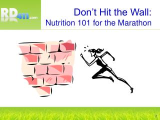 Don t Hit the Wall:  Nutrition 101 for the Marathon