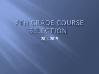 7TH GRADE COURSE SELECTION