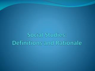 Social Studies:  Definitions and Rationale