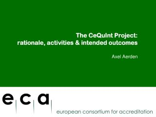 The CeQuInt Project:  rationale , activities  & intended  outcomes