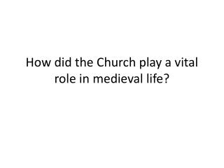How did the Church play a vital role in medieval life?