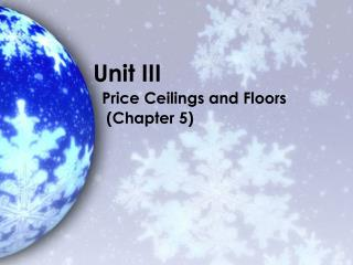 Unit III   Price Ceilings and Floors    (Chapter 5)
