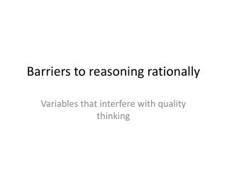 Barriers to reasoning rationally