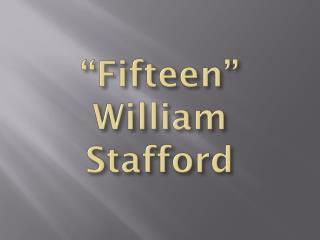 """Fifteen"" William Stafford"