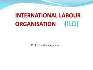 INTERNATIONAL LABOUR ORGANISATION (ILO)