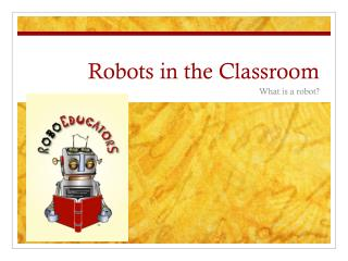 Robots in the Classroom
