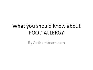 What you should know about  FOOD ALLERGY