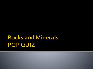 Rocks and Minerals POP QUIZ