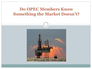 Do OPEC Members Know  Something the Market Doesn't?