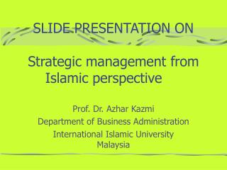 SLIDE PRESENTATION ON Strategic management from   Islamic perspective