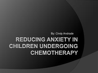 Reducing Anxiety in Children undergoing Chemotherapy