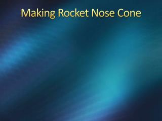 Making Rocket Nose Cone
