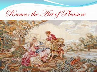Rococo: the Art of Pleasure