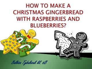 HOW TO MAKE A CHRISTMAS GINGERBREAD WITH RASPBERRIES AND BLUEBERRIES?