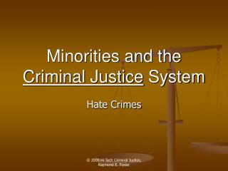Minorities and the  Criminal Justice  System