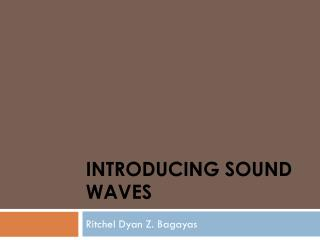 Introducing Sound  Waves