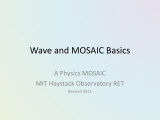 Wave and MOSAIC Basics