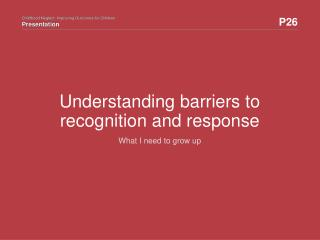 Understanding barriers to recognition and response