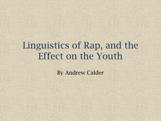 Linguistics of Rap, and the Effect on the Youth