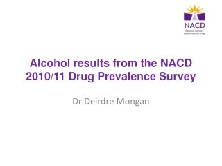 Alcohol results from the NACD 2010/11 Drug Prevalence Survey