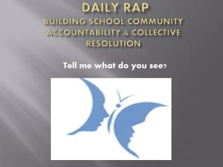 Daily Rap B uilding  S chool Community  Accountability &  C ollective Resolution