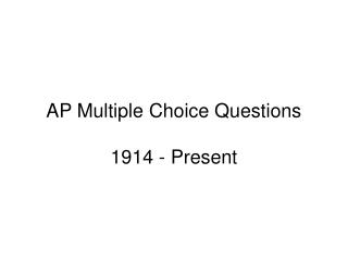AP Multiple Choice Questions 1914 - Present