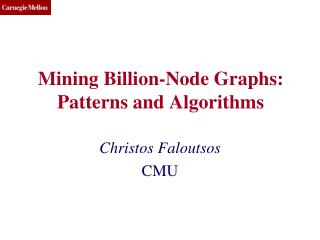 Mining Billion-Node  Graphs: Patterns  and Algorithms