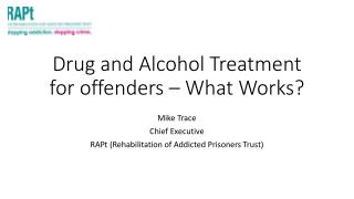 Drug and Alcohol Treatment for offenders – What Works?