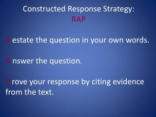 Constructed Response Strategy: RAP R  estate the question in your own words.