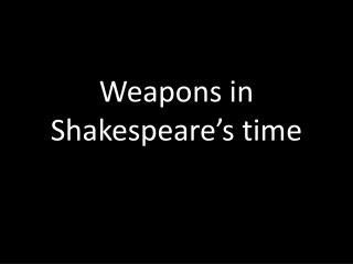 Weapons in Shakespeare's time