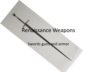 Renaissance Weapons