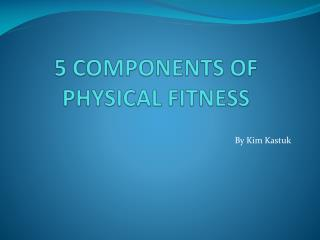 5 COMPONENTS OF PHYSICAL FITNESS
