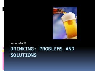Drinking: Problems and Solutions