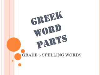 GREEK  WORD PARTS