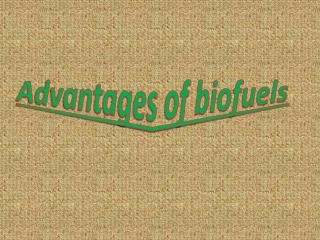 Advantages  of biofuels