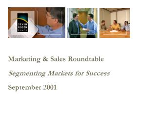 Marketing & Sales Roundtable Segmenting Markets for Success September 2001