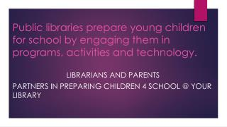 Librarians and  Parents Partners in preparing children 4 school @ your library