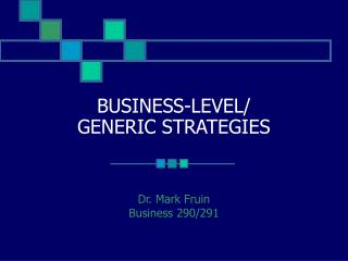 BUSINESS-LEVEL/ GENERIC STRATEGIES